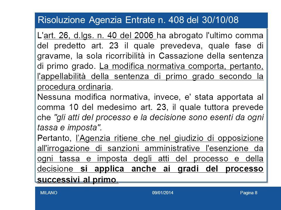 Risoluzione Agenzia Entrate n. 408 del 30/10/08 L'art. 26, d.lgs. n. 40 del 2006 ha abrogato l'ultimo comma del predetto art. 23 il quale prevedeva, q