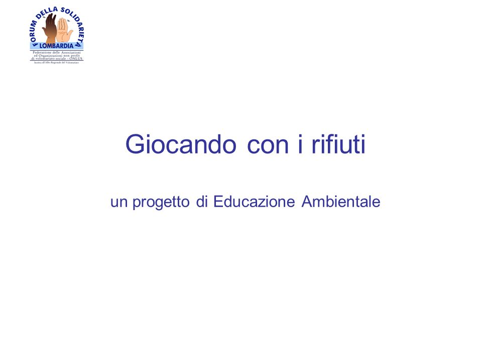 Progetto promosso dal Forum della Solidarietà e realizzato in collaborazione con: Uffici Scolastici Regionale e provinciali Aziende di Pubblica Utilita (raccolta rifiuti) Noiros S.r.l.
