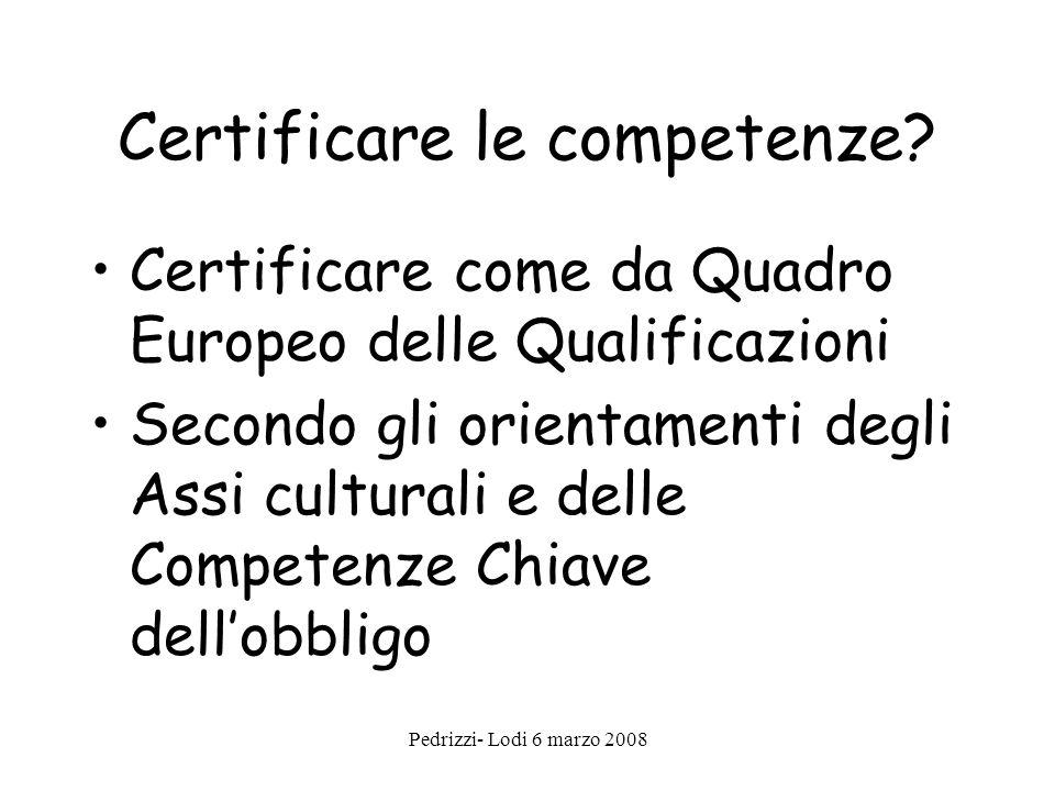 Pedrizzi- Lodi 6 marzo 2008 Certificare le competenze.