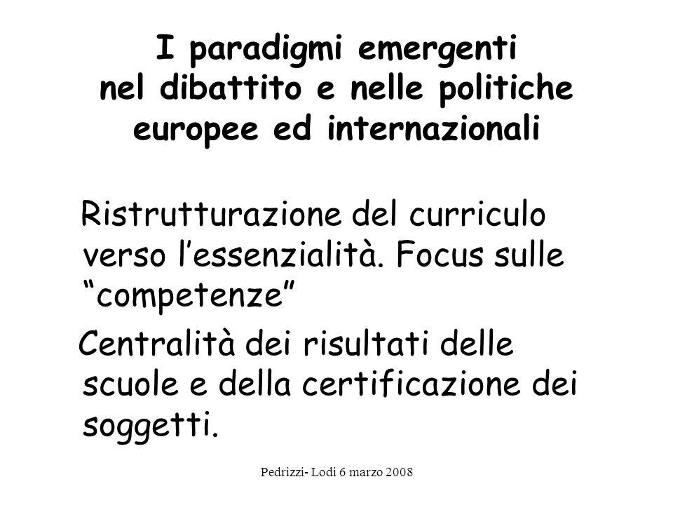 Pedrizzi- Lodi 6 marzo 2008 I paradigmi emergenti nel dibattito e nelle politiche europee ed internazionali Ristrutturazione del curriculo verso lessenzialità.