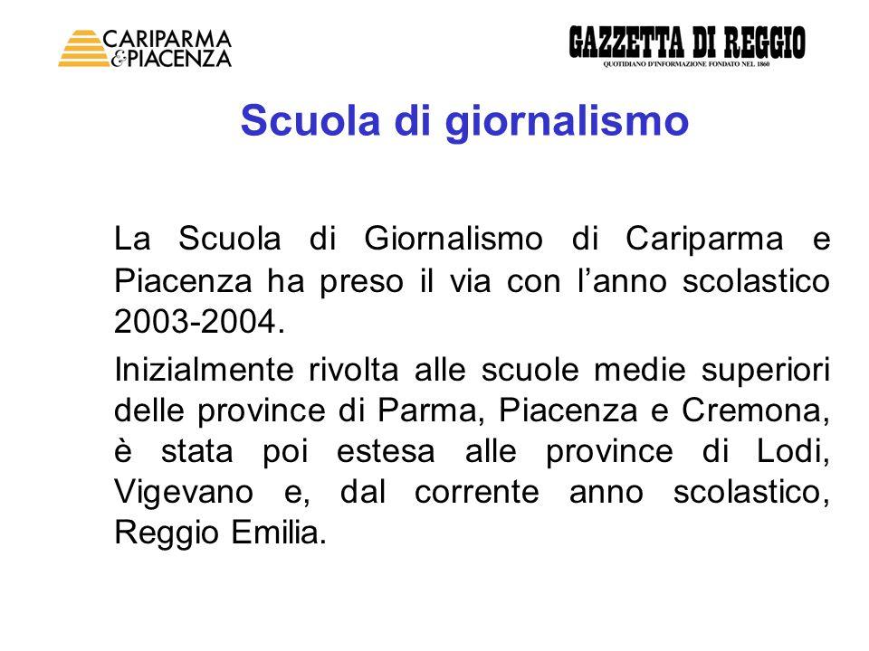 Scuola di giornalismo La Scuola di Giornalismo di Cariparma e Piacenza ha preso il via con lanno scolastico 2003-2004.