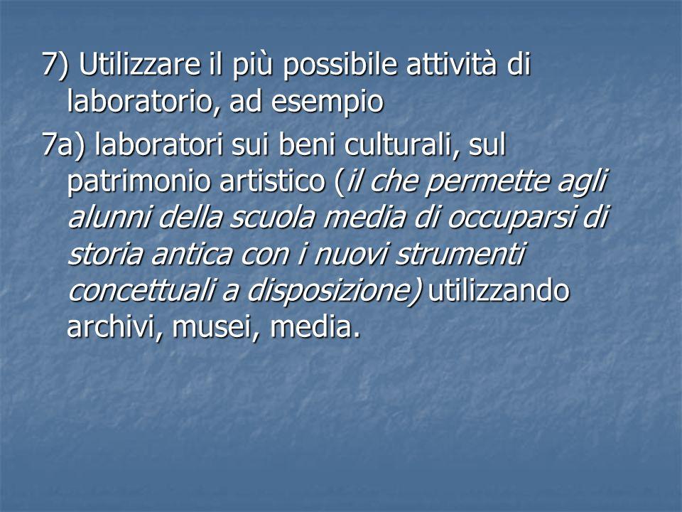 7) Utilizzare il più possibile attività di laboratorio, ad esempio 7a) laboratori sui beni culturali, sul patrimonio artistico (il che permette agli a