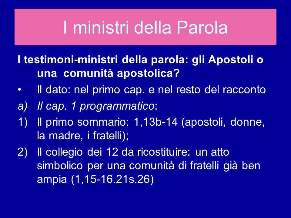 I testimoni-ministri della parola: gli Apostoli o una comunità apostolica? Il dato: nel primo cap. e nel resto del racconto a)Il cap. 1 programmatico:
