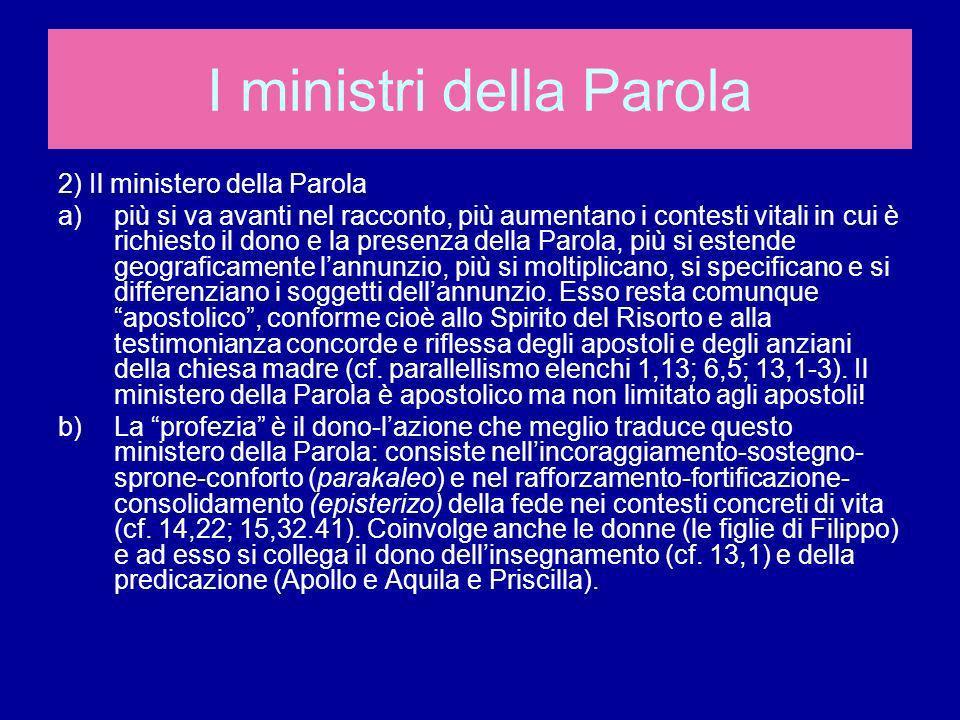 2) Il ministero della Parola a)più si va avanti nel racconto, più aumentano i contesti vitali in cui è richiesto il dono e la presenza della Parola, p