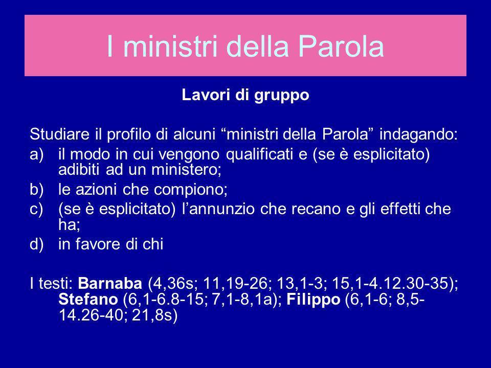 Lavori di gruppo Studiare il profilo di alcuni ministri della Parola indagando: a)il modo in cui vengono qualificati e (se è esplicitato) adibiti ad u