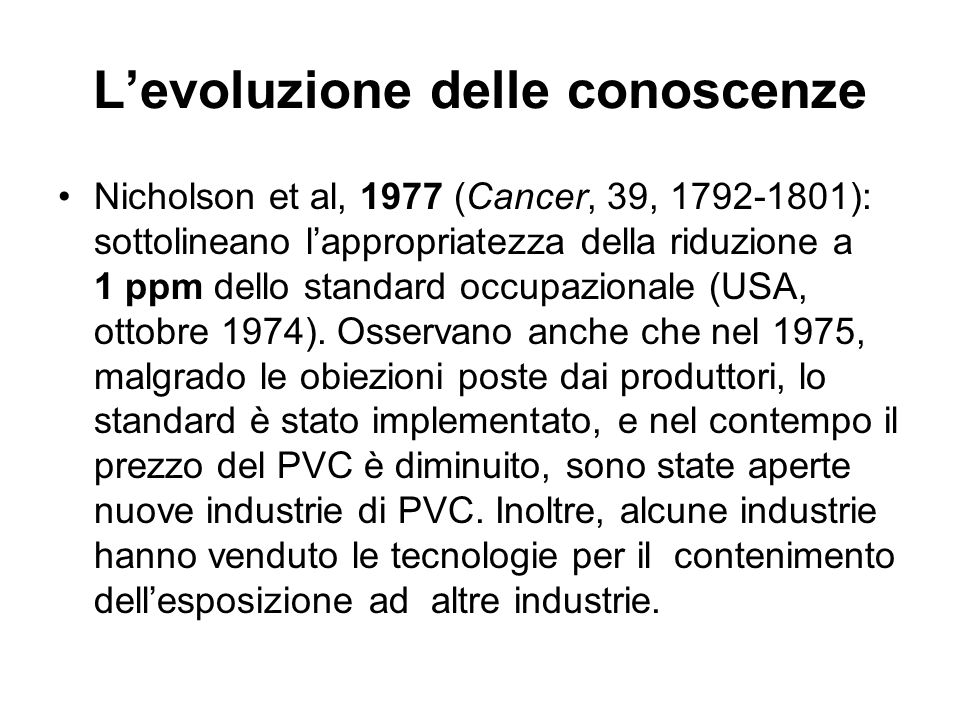 Levoluzione delle conoscenze Nicholson et al, 1977 (Cancer, 39, 1792-1801): sottolineano lappropriatezza della riduzione a 1 ppm dello standard occupa
