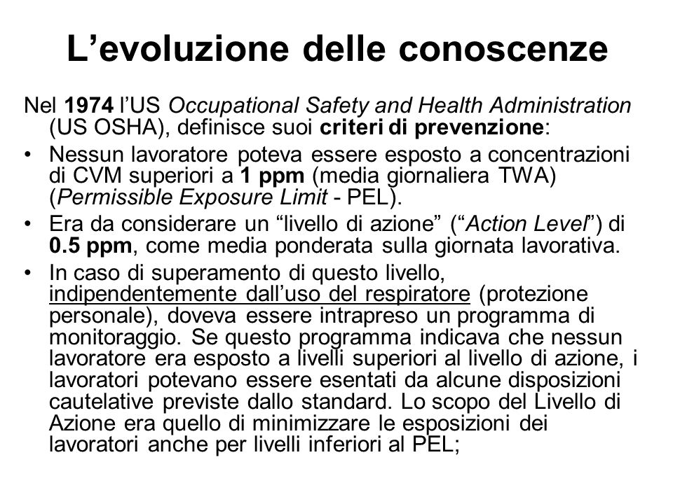 Levoluzione delle conoscenze Nel 1974 lUS Occupational Safety and Health Administration (US OSHA), definisce suoi criteri di prevenzione: Nessun lavor