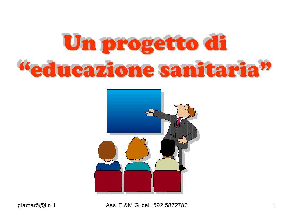 giamar5@tin.itAss. E.&M.G. cell. 392.58727871 Un progetto di educazione sanitaria