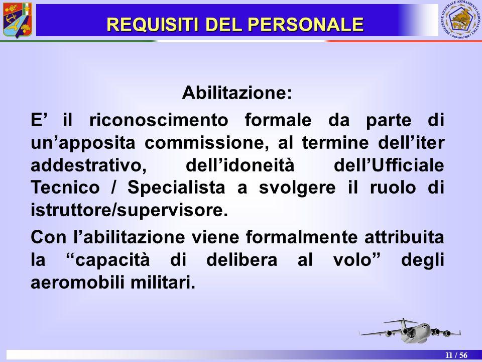 11 / 56 Abilitazione: E il riconoscimento formale da parte di unapposita commissione, al termine delliter addestrativo, dellidoneità dellUfficiale Tec