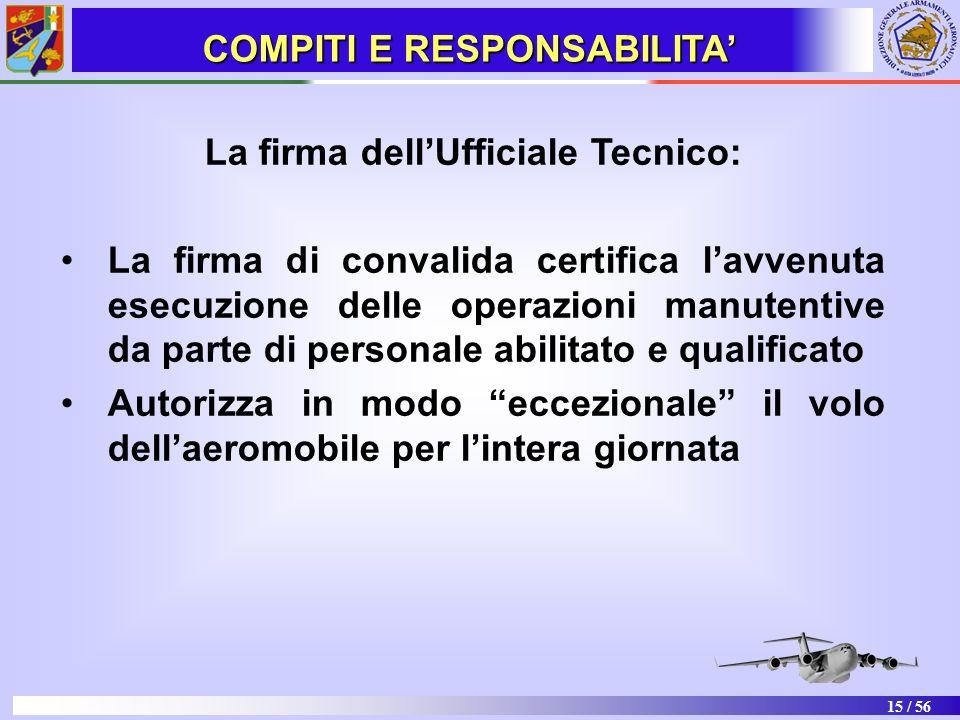 15 / 56 La firma dellUfficiale Tecnico: La firma di convalida certifica lavvenuta esecuzione delle operazioni manutentive da parte di personale abilit