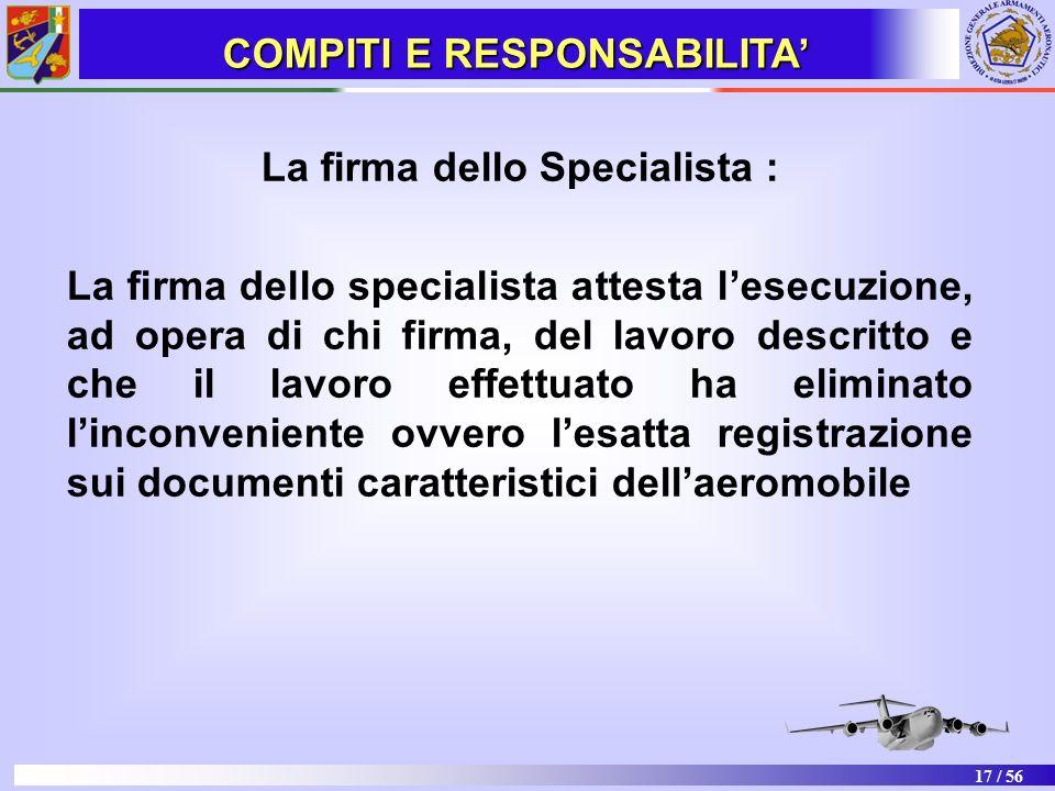 17 / 56 La firma dello Specialista : La firma dello specialista attesta lesecuzione, ad opera di chi firma, del lavoro descritto e che il lavoro effet