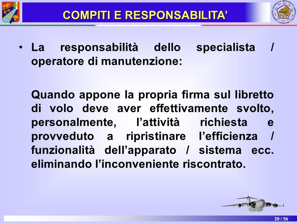 20 / 56 La responsabilità dello specialista / operatore di manutenzione: Quando appone la propria firma sul libretto di volo deve aver effettivamente