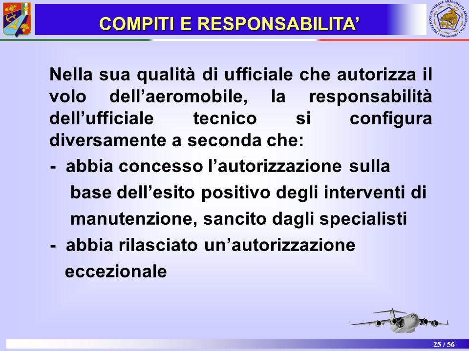 25 / 56 Nella sua qualità di ufficiale che autorizza il volo dellaeromobile, la responsabilità dellufficiale tecnico si configura diversamente a secon