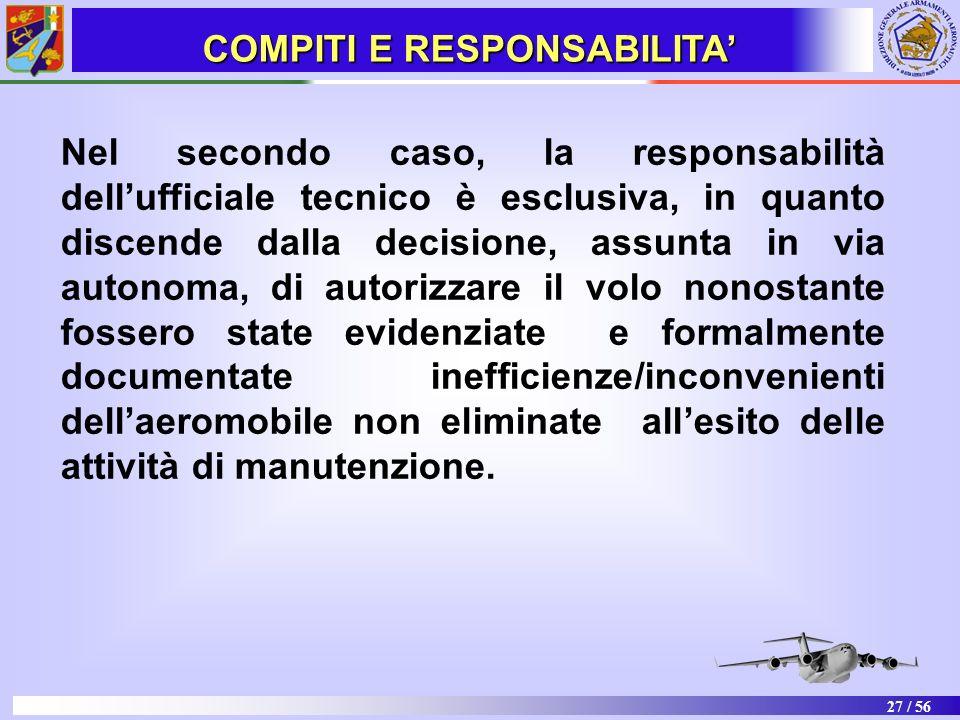27 / 56 Nel secondo caso, la responsabilità dellufficiale tecnico è esclusiva, in quanto discende dalla decisione, assunta in via autonoma, di autoriz