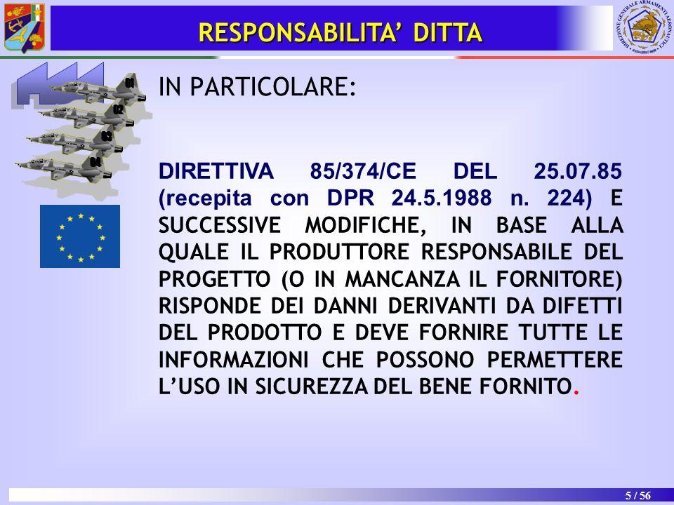 5 / 56 RESPONSABILITA DITTA IN PARTICOLARE: DIRETTIVA 85/374/CE DEL 25.07.85 (recepita con DPR 24.5.1988 n. 224) E SUCCESSIVE MODIFICHE, IN BASE ALLA
