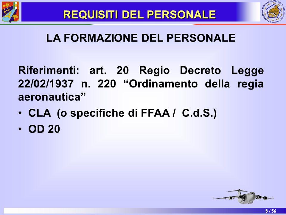 8 / 56 LA FORMAZIONE DEL PERSONALE Riferimenti: art. 20 Regio Decreto Legge 22/02/1937 n. 220 Ordinamento della regia aeronautica CLA (o specifiche di