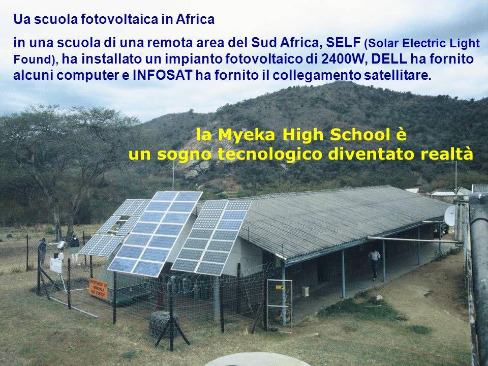Scuola fotovoltaica africana 52ENEA - educarsi al futuro Ua scuola fotovoltaica in Africa in una scuola di una remota area del Sud Africa, SELF (Solar Electric Light Found), ha installato un impianto fotovoltaico di 2400W, DELL ha fornito alcuni computer e INFOSAT ha fornito il collegamento satellitare.
