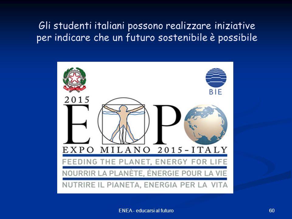 60ENEA - educarsi al futuro Gli studenti italiani possono realizzare iniziative per indicare che un futuro sostenibile è possibile