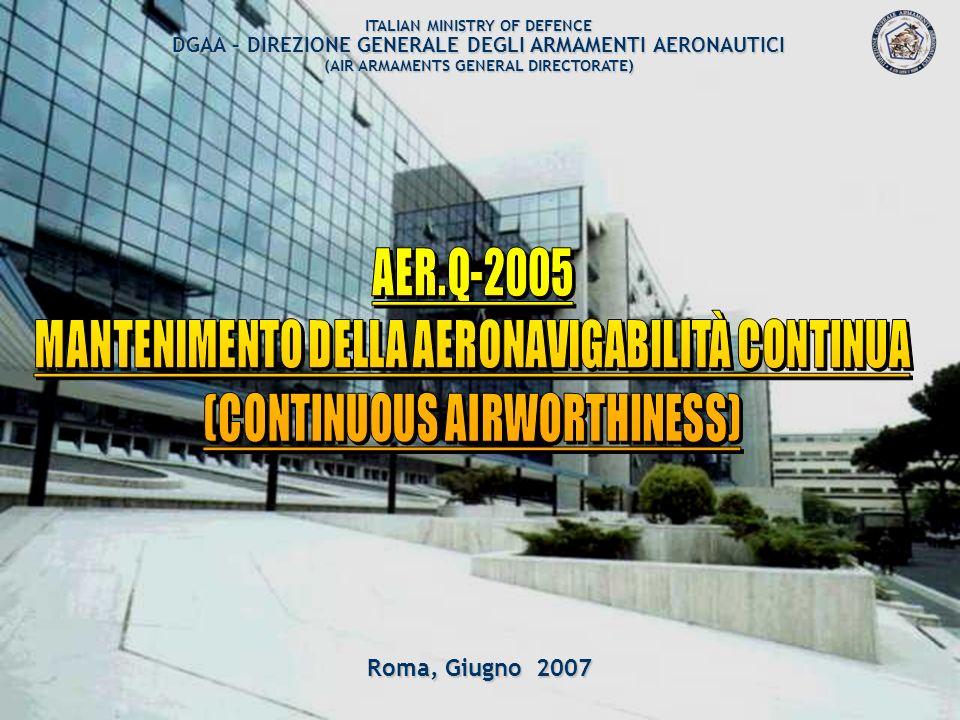 ARMAEREO 2/22 LA LEGGE ITALIANA (IN LINEA CON I DETTAMI DELLA CONVENZIONE DI CHICAGO DATATA 7/12/44) STABILISCE : BACKGROUND MILITARY AIRCRAFT AIRWORTHINESS MoD (Minister of Defence) MoD DGAA (art.22 DPR 18/11/56 n.1478) DGAA AER REGULATIONS SPECIFICATION AER.