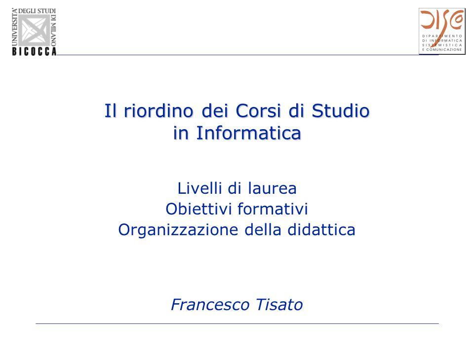 Il riordino dei Corsi di Studio in Informatica Livelli di laurea Obiettivi formativi Organizzazione della didattica Francesco Tisato