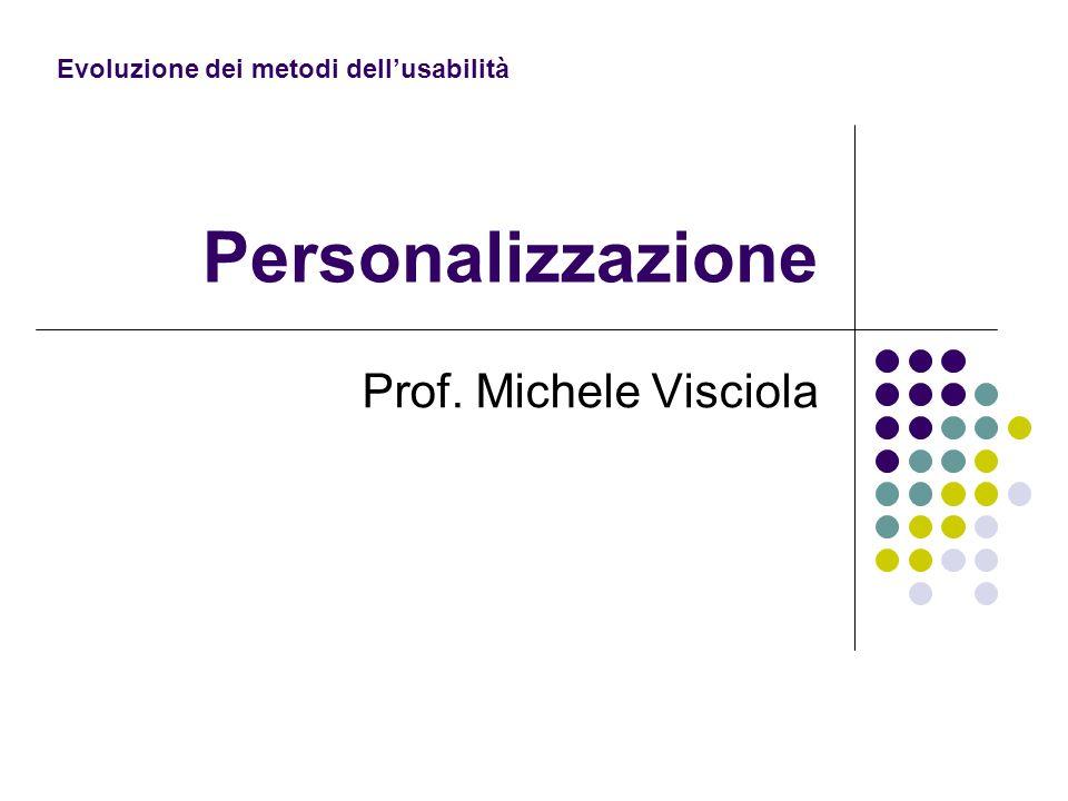 Personalizzazione Prof. Michele Visciola Evoluzione dei metodi dellusabilità
