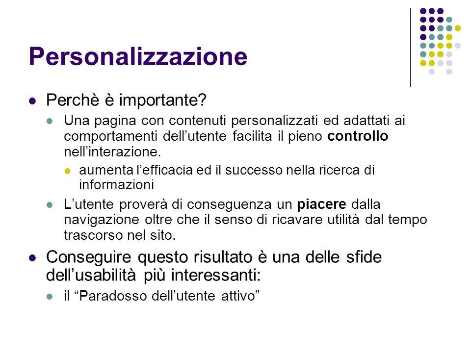 Personalizzazione Perchè è importante? Una pagina con contenuti personalizzati ed adattati ai comportamenti dellutente facilita il pieno controllo nel