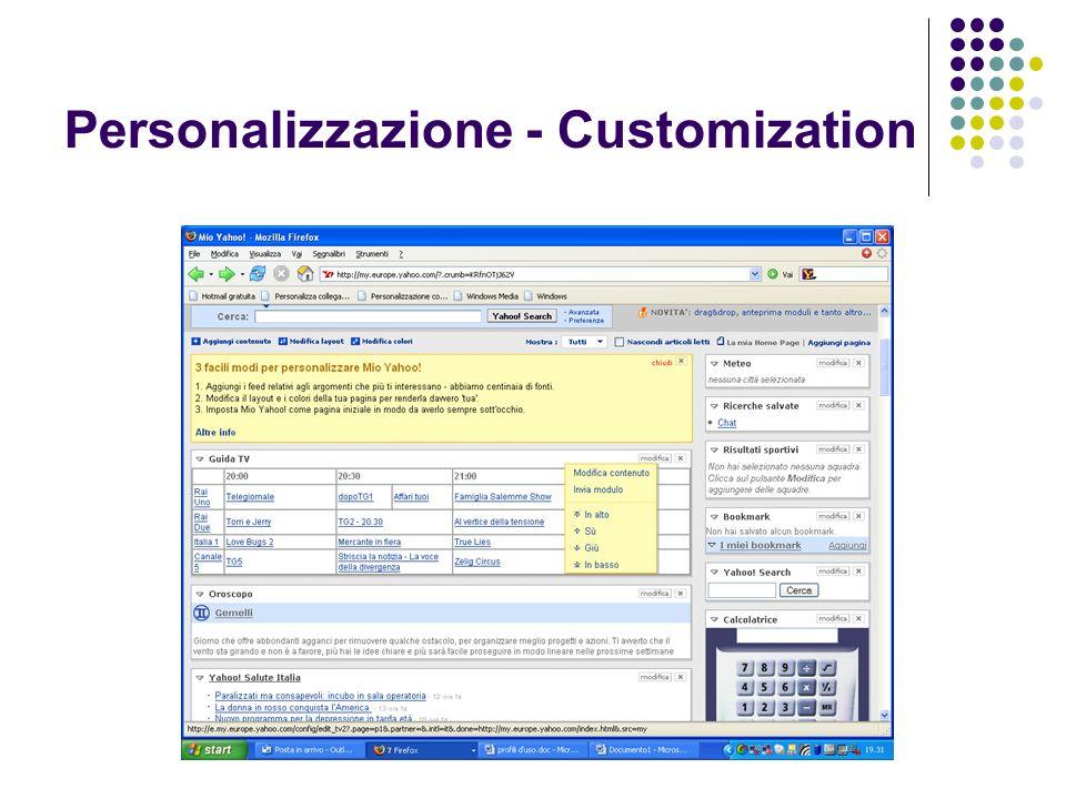 Personalizzazione Oltre la customization abbiamo tre tipologie di personalizzazione: filtro collaborativo filtro basato sui contenuti filtro basato sulle regole