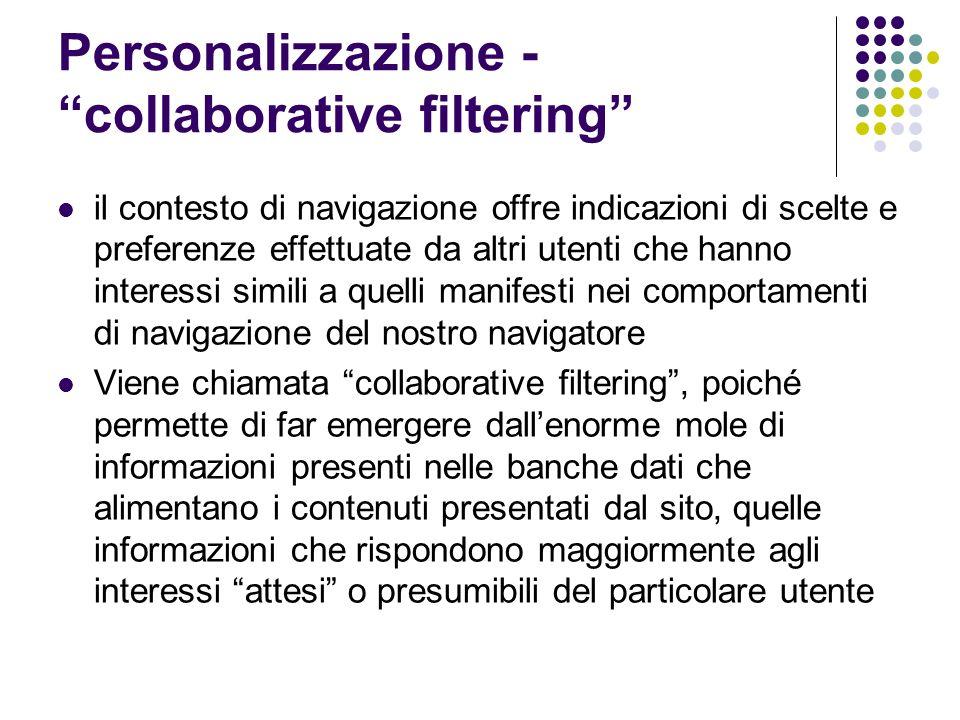 Personalizzazione - collaborative filtering il contesto di navigazione offre indicazioni di scelte e preferenze effettuate da altri utenti che hanno i