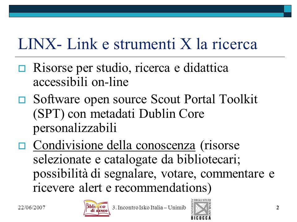 22/06/2007 3. Incontro Isko Italia – Unimib2 LINX- Link e strumenti X la ricerca Risorse per studio, ricerca e didattica accessibili on-line Software