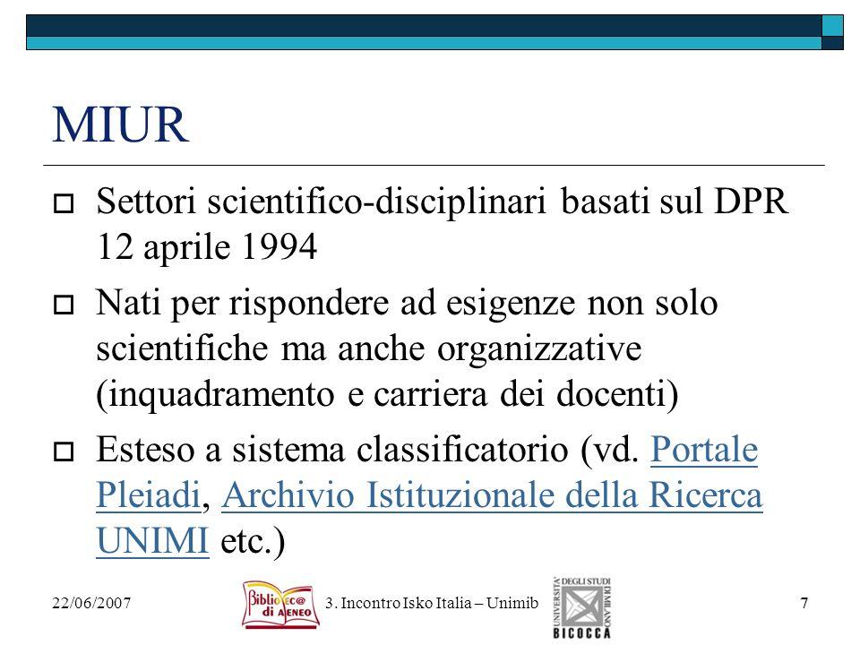 22/06/2007 3. Incontro Isko Italia – Unimib7 MIUR Settori scientifico-disciplinari basati sul DPR 12 aprile 1994 Nati per rispondere ad esigenze non s