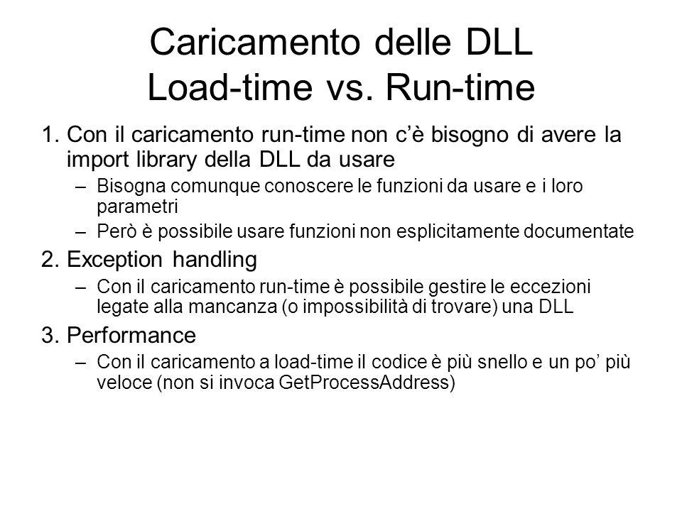 Caricamento delle DLL Load-time vs. Run-time 1.Con il caricamento run-time non cè bisogno di avere la import library della DLL da usare –Bisogna comun
