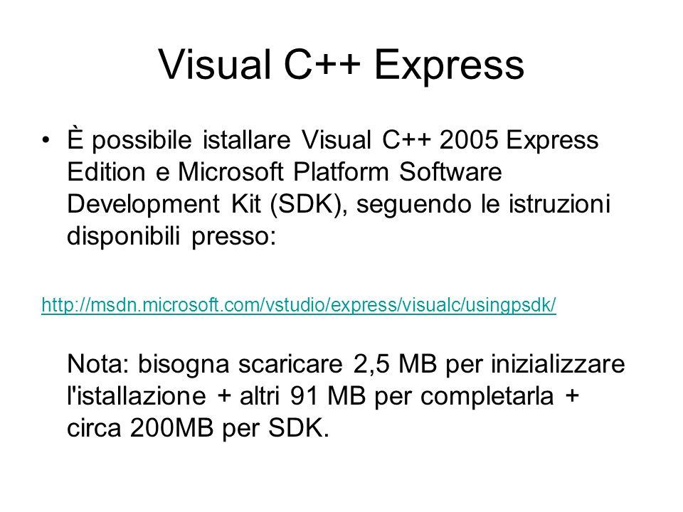Visual C++ Express È possibile istallare Visual C++ 2005 Express Edition e Microsoft Platform Software Development Kit (SDK), seguendo le istruzioni d