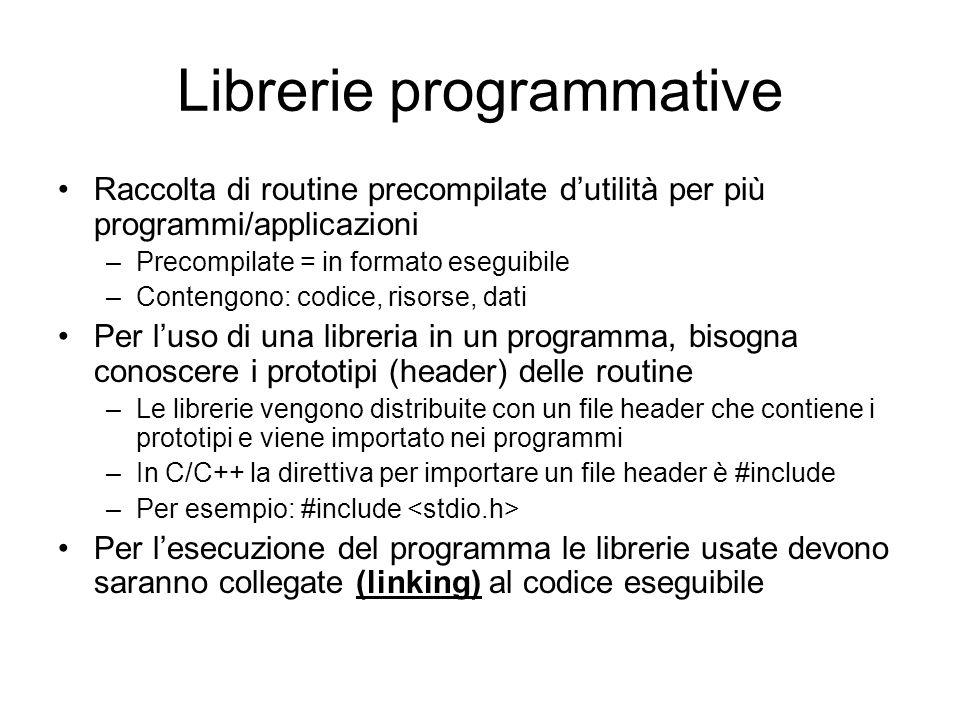 Librerie programmative Raccolta di routine precompilate dutilità per più programmi/applicazioni –Precompilate = in formato eseguibile –Contengono: cod
