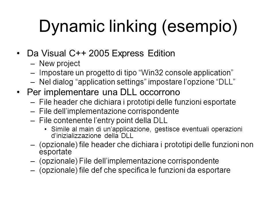 Dynamic linking (esempio) Da Visual C++ 2005 Express Edition –New project –Impostare un progetto di tipo Win32 console application –Nel dialog applica