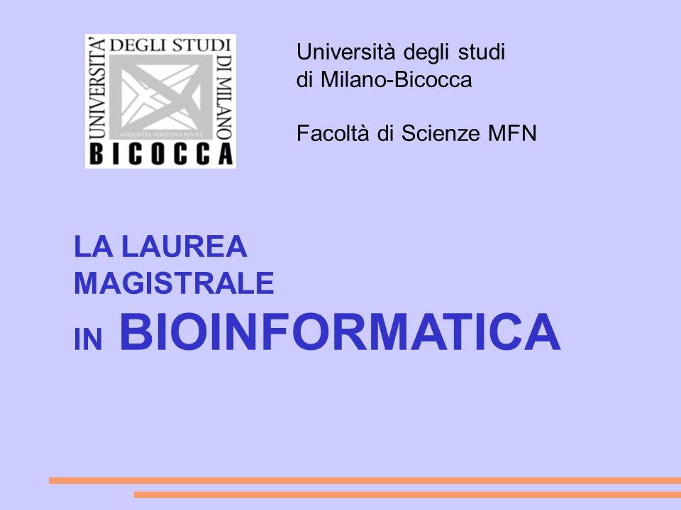 LA LAUREA MAGISTRALE IN BIOINFORMATICA Università degli studi di Milano-Bicocca Facoltà di Scienze MFN