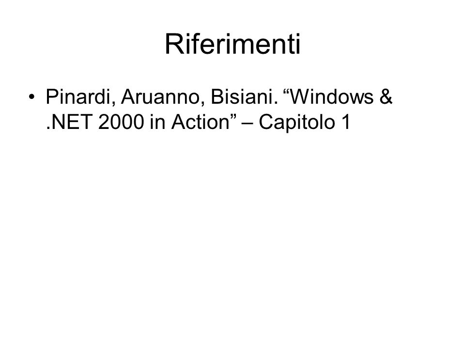 Riferimenti Pinardi, Aruanno, Bisiani. Windows &.NET 2000 in Action – Capitolo 1