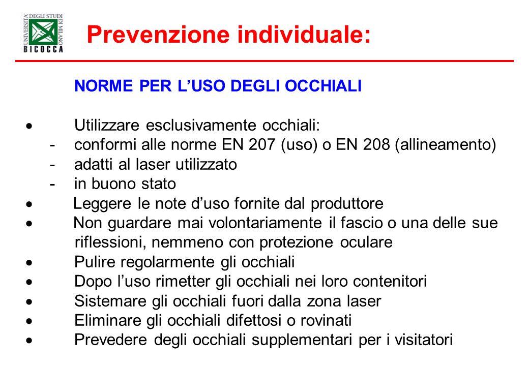 Prevenzione individuale: NORME PER LUSO DEGLI OCCHIALI Utilizzare esclusivamente occhiali: -conformi alle norme EN 207 (uso) o EN 208 (allineamento) -