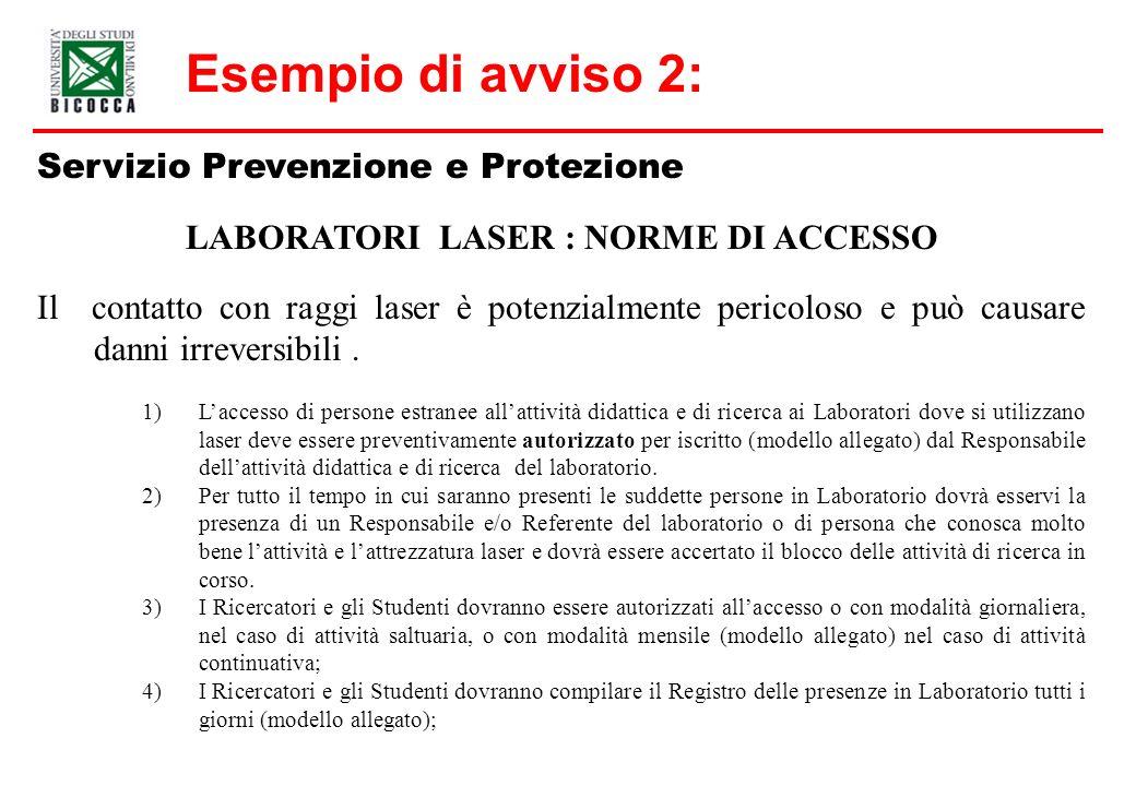 Servizio Prevenzione e Protezione LABORATORI LASER : NORME DI ACCESSO Il contatto con raggi laser è potenzialmente pericoloso e può causare danni irre
