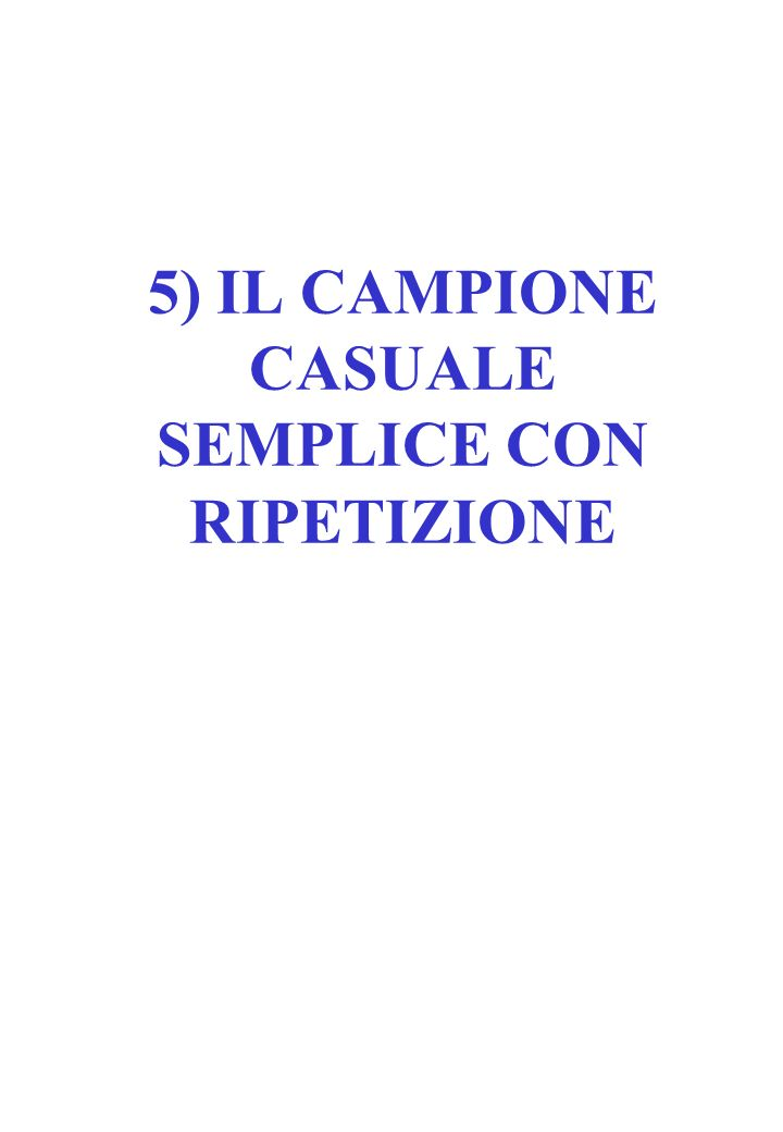 CAMPIONE: sottoinsieme delle unità che formano la popolazione oggetto di riferimento.