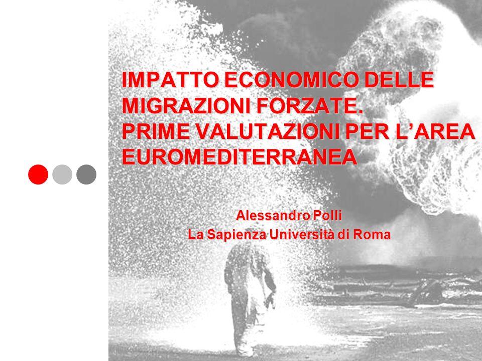IMPATTO ECONOMICO DELLE MIGRAZIONI FORZATE. PRIME VALUTAZIONI PER LAREA EUROMEDITERRANEA Alessandro Polli La Sapienza Università di Roma