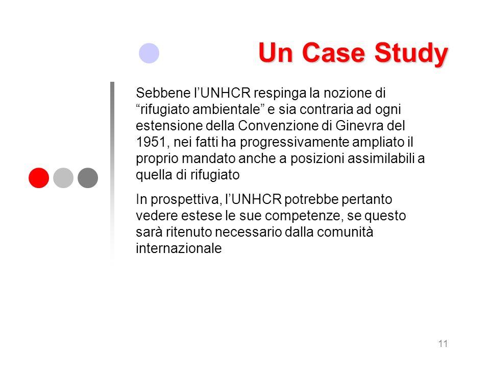 11 Un Case Study Sebbene lUNHCR respinga la nozione di rifugiato ambientale e sia contraria ad ogni estensione della Convenzione di Ginevra del 1951,
