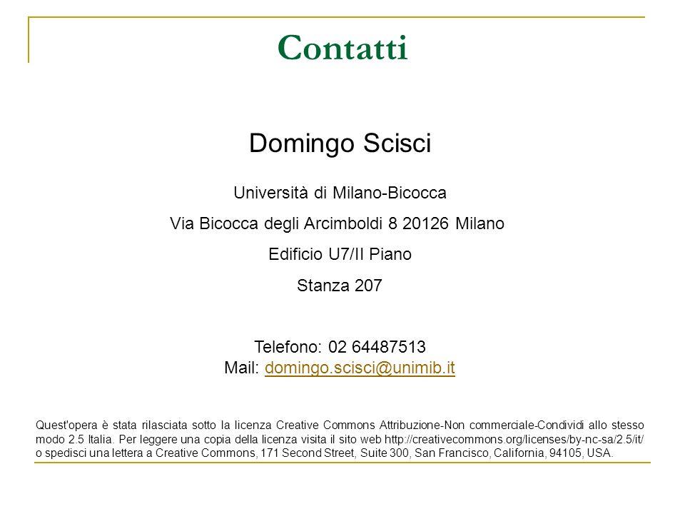 Contatti Domingo Scisci Università di Milano-Bicocca Via Bicocca degli Arcimboldi 8 20126 Milano Edificio U7/II Piano Stanza 207 Telefono: 02 64487513