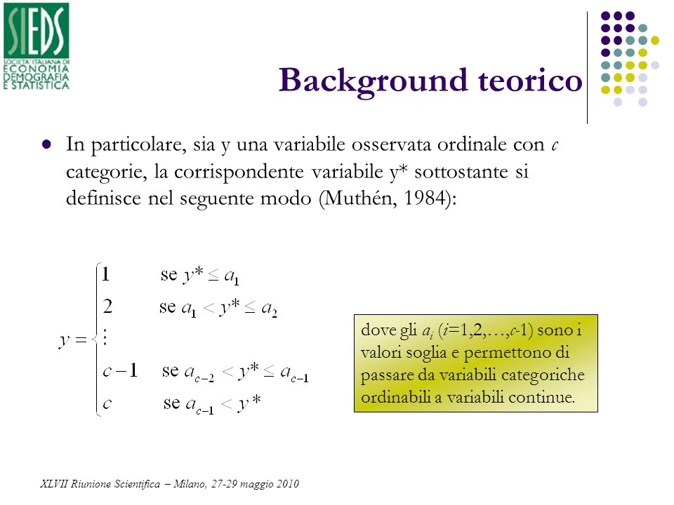Background teorico In particolare, sia y una variabile osservata ordinale con c categorie, la corrispondente variabile y* sottostante si definisce nel
