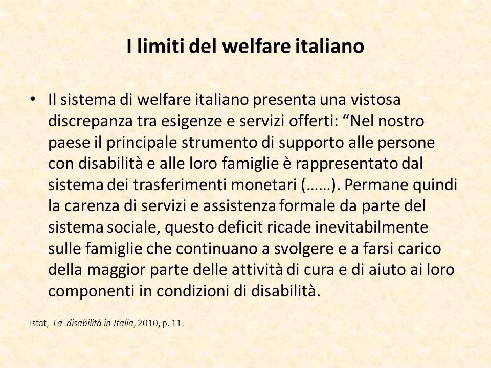 I limiti del welfare italiano Il sistema di welfare italiano presenta una vistosa discrepanza tra esigenze e servizi offerti: Nel nostro paese il prin