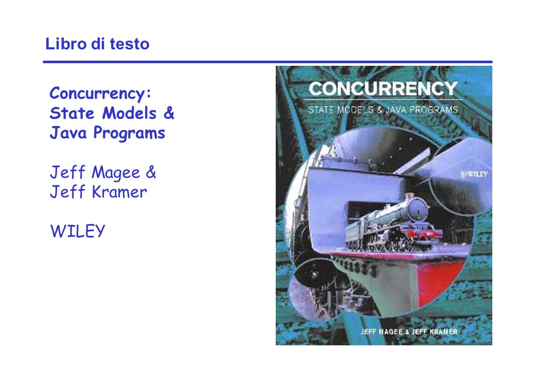 Concurrency: introduction2 ©Magee/Kramer Libro di testo Concurrency: State Models & Java Programs Jeff Magee & Jeff Kramer WILEY