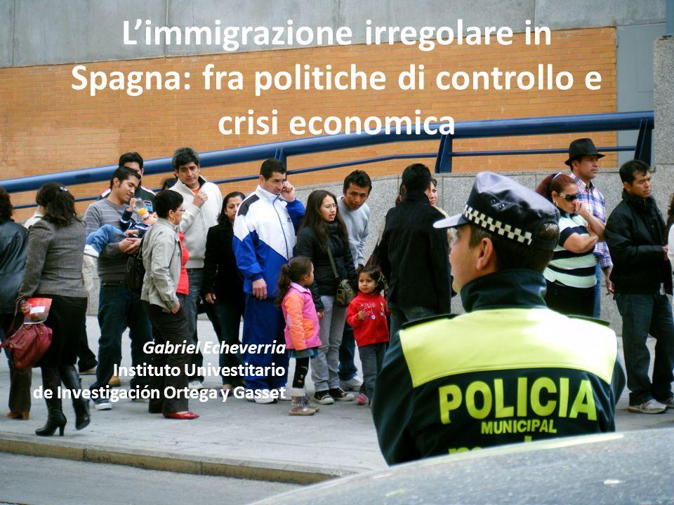 Limmigrazione irregolare in Spagna: fra politiche di controllo e crisi economica Gabriel Echeverria Instituto Univestitario de Investigación Ortega y Gasset