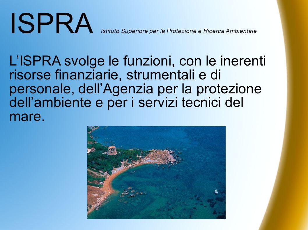 ISPRA Istituto Superiore per la Protezione e Ricerca Ambientale LISPRA svolge le funzioni, con le inerenti risorse finanziarie, strumentali e di perso