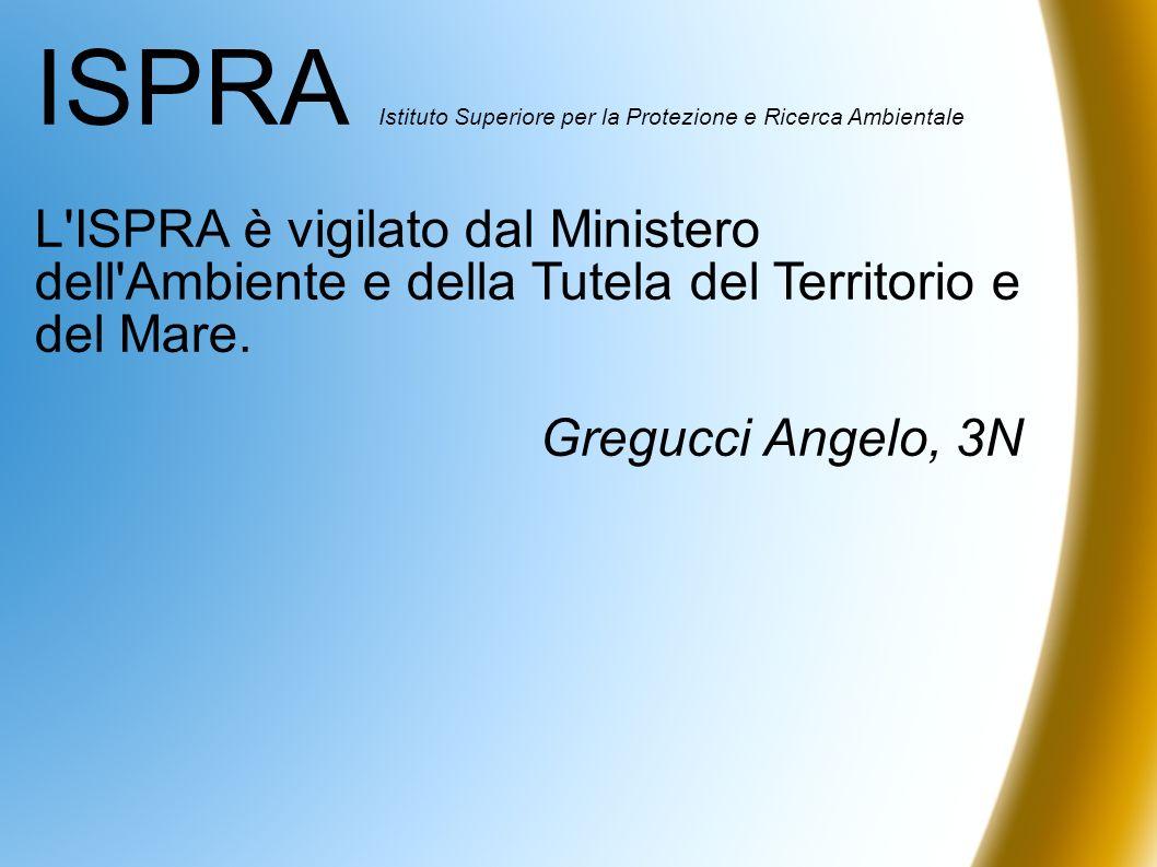 ISPRA Istituto Superiore per la Protezione e Ricerca Ambientale L'ISPRA è vigilato dal Ministero dell'Ambiente e della Tutela del Territorio e del Mar