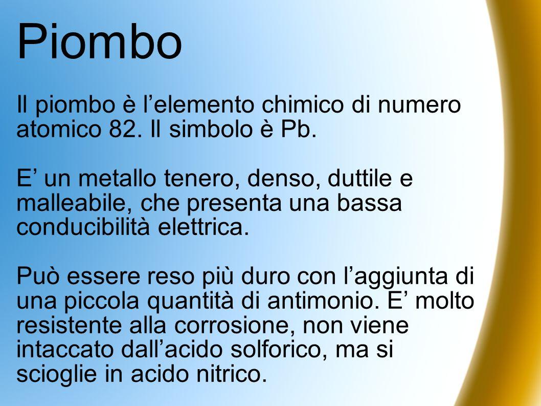 Piombo Il piombo è lelemento chimico di numero atomico 82. Il simbolo è Pb. E un metallo tenero, denso, duttile e malleabile, che presenta una bassa c