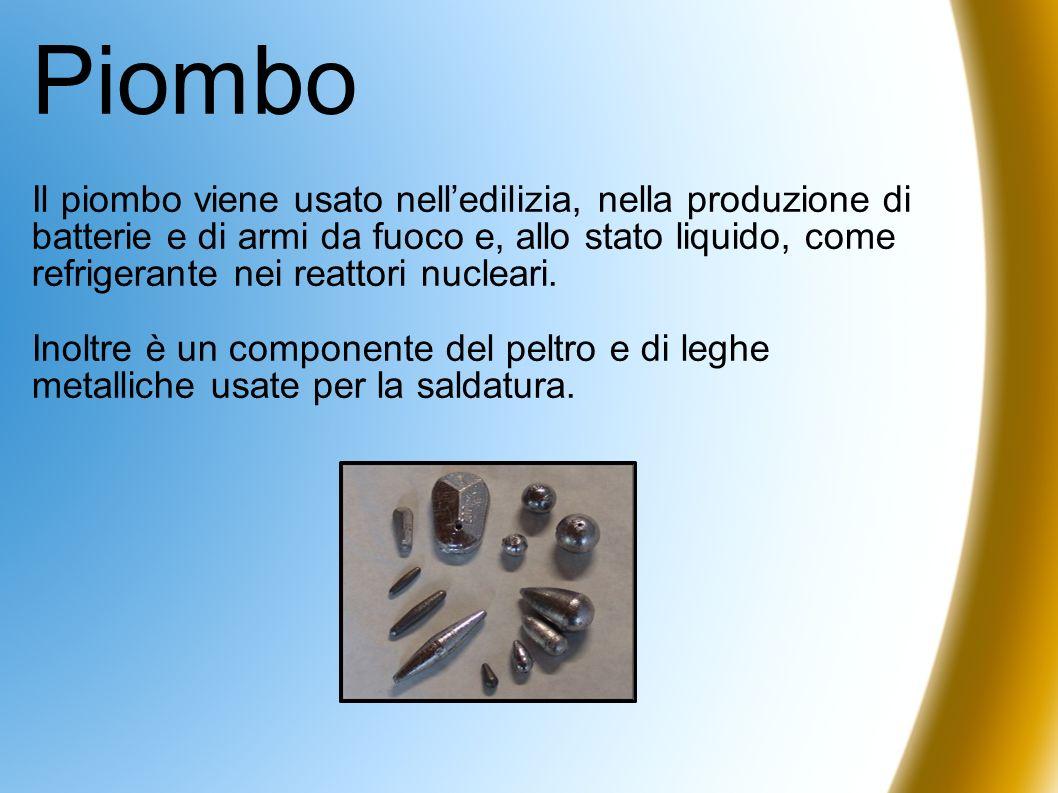 Piombo Il piombo viene usato nelledilizia, nella produzione di batterie e di armi da fuoco e, allo stato liquido, come refrigerante nei reattori nucle